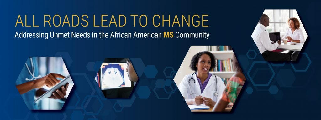 All Roads Lead to Change: Addressing Unmet Needs in the African American MS Community.